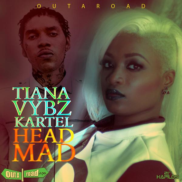 TIANA X VYBZ KARTEL - HEAD MAD - SINGLE #ITUNES 6/10/16 #PREORDER 5/27/16 @outaroad