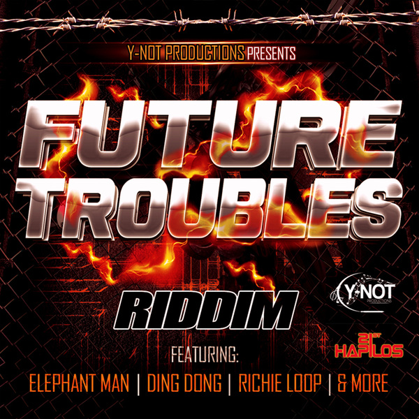 FUTURE TROUBLES RIDDIM - Y-NOT PRODUCTIONS #ITUNES 1/10/13 ELEPHANT MAN, FAMBO, RICHIE LOOP, DING DONG & MORE @SHJDreamaka