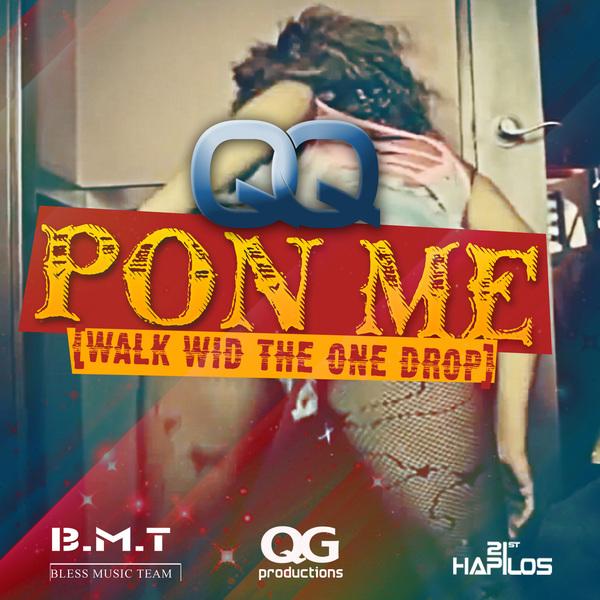QQ - PON ME [WALK WID THE ONE DROP] - SINGLE - #ITUNES 10/15/13 @qqworld @rickyblessmusic