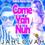 JAHLOVAH - COME YAH NUH - SINGLE #ITUNES 3/17/17 @andredavis693