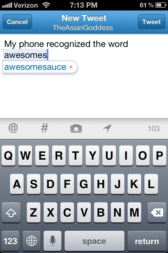 My phone recognized the word awesomesauce ...... Wow. by The