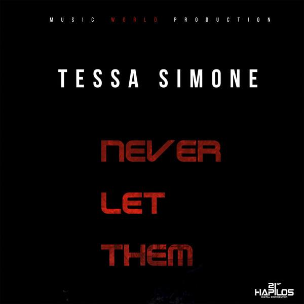 TESSA SIMONE - NEVER LET THEM - SINGLE #ITUNES 8/11/17 @jayblacks24