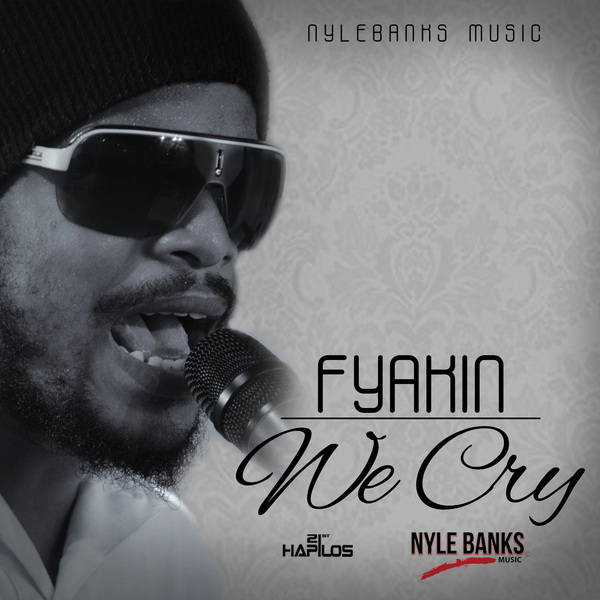 FYAKIN - WE CRY - SINGLE - #ITUNES 10/1/13 realfyakin